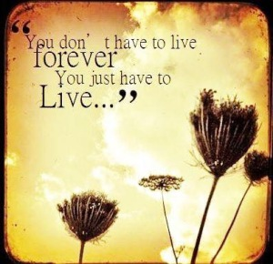 You don't have to live forever picture